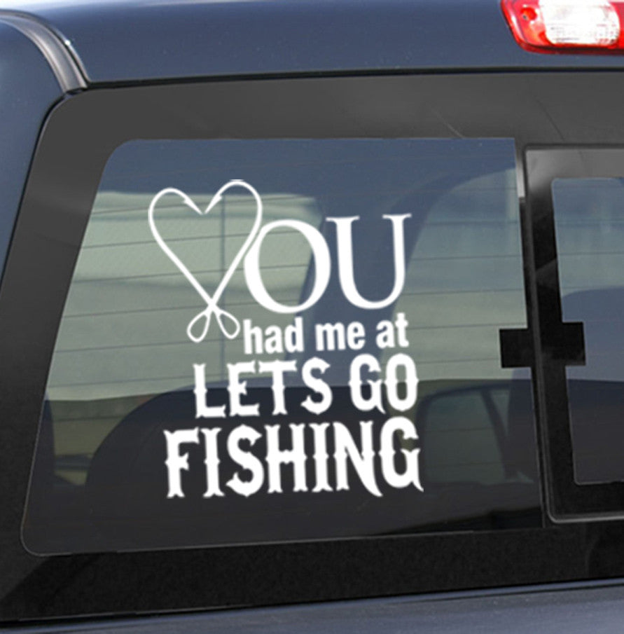 You had me at lets go fishing... fishing decal - North 49 Decals