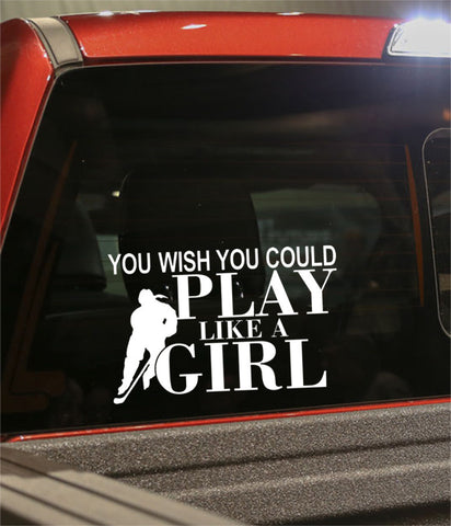 you wish you could play like a girl hockey decal - North 49 Decals