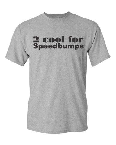 2 cool for speedbumps T-shirt