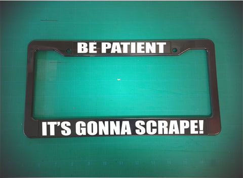Be patient it's going to scrape! license plate frame