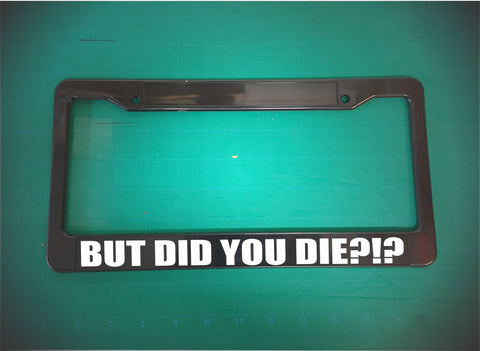 but did you die?!? license plate frame