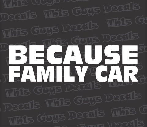 Because Family Car decal