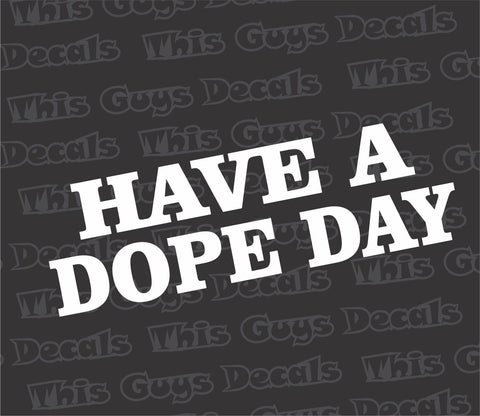 Have a Dope Day decal
