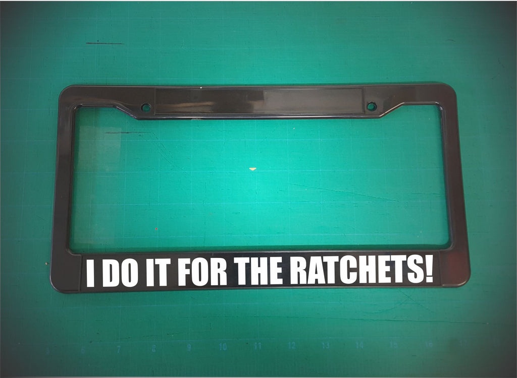 i do it for the ratchets license plate frame