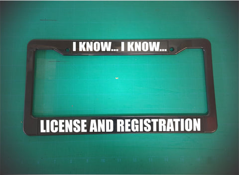 i know i know license and registration license plate frame