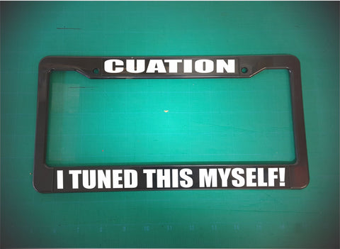 i tuned this myself license plate frame