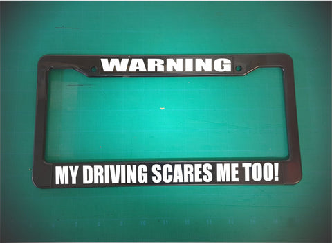 my driving scares me too license plate frame