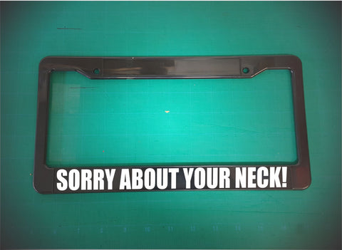 sorry about your neck! license plate frame