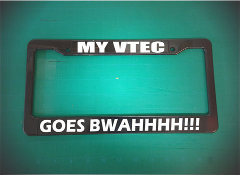 my vtec goes bwahhh license plate frame