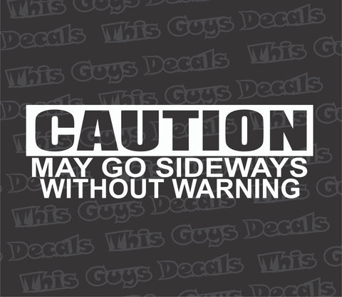 caution may go sideways without warning