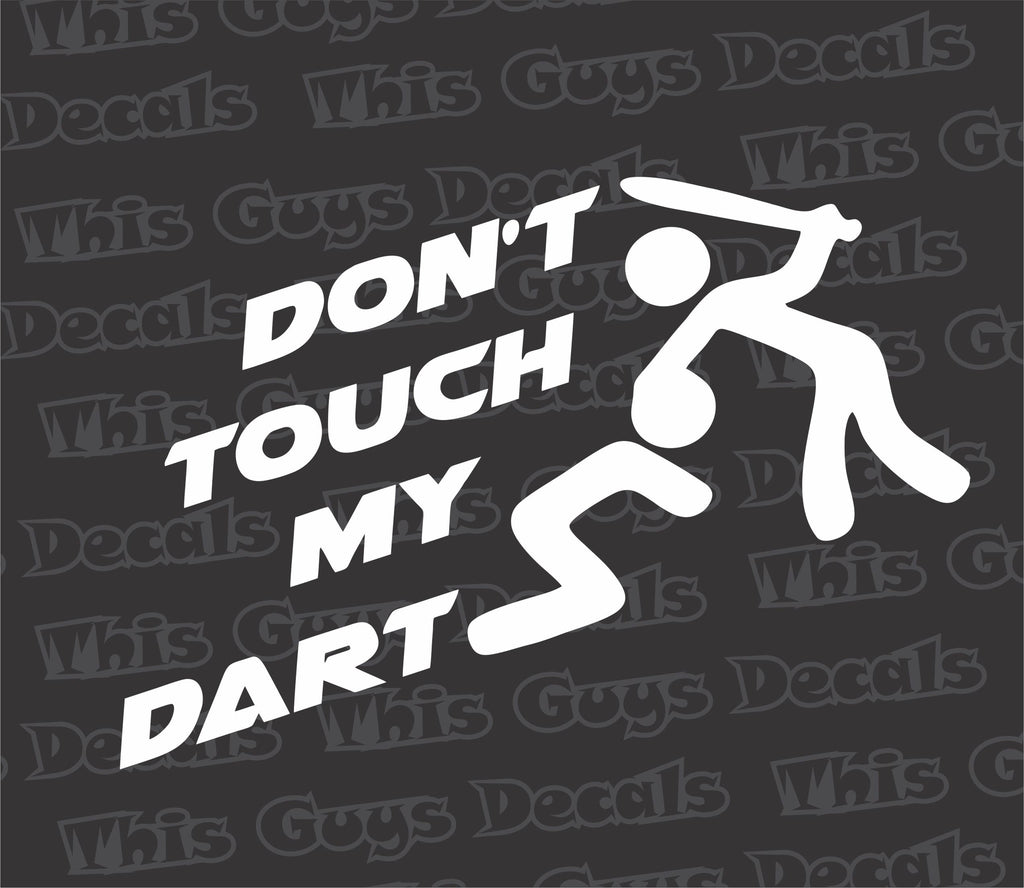 don't touch my dart