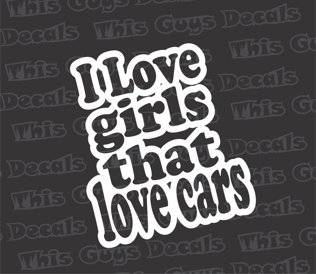 I love girls that love cars decal