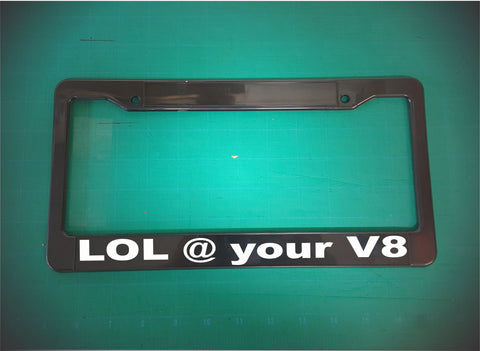 LOL @ your V8 license plate frame