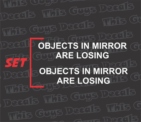 "OBJECTS IN MIRROR ARE LOSING ""SET"""