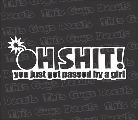 oh shit you just got passed by a girl decal