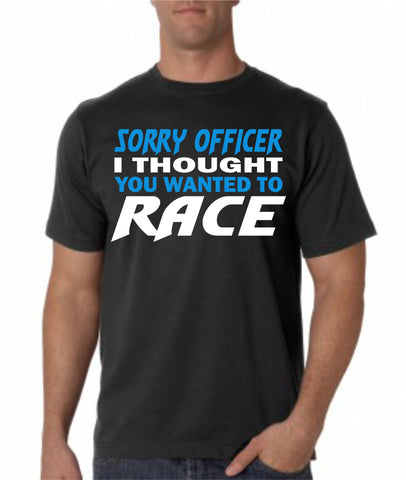 Sorry Officer I thought you wanted to race T-shirt