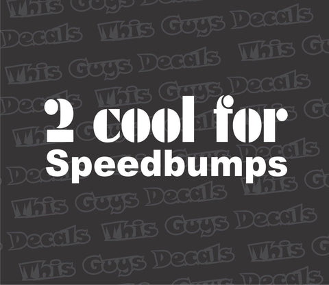 2 COOL FOR SPEEDBUMPS