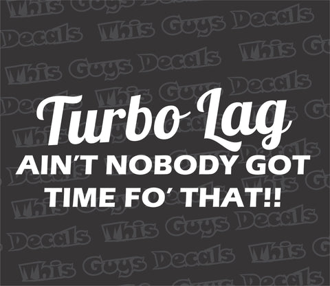 Turbo lag ain't nobody got time fo' that