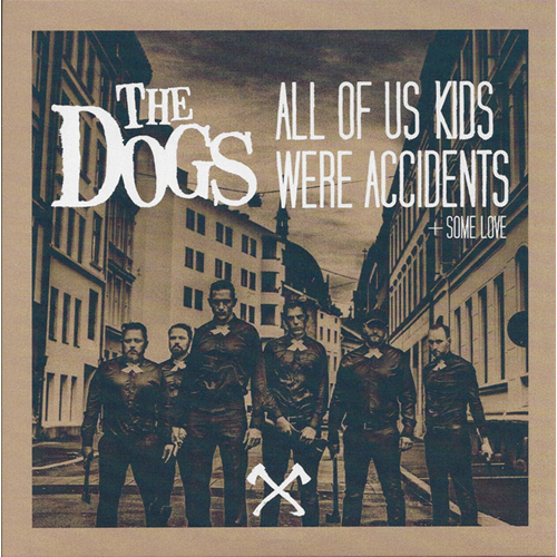 "The Dogs - Singel ""7 - All of Us Kids Were Accidents + Some Love"