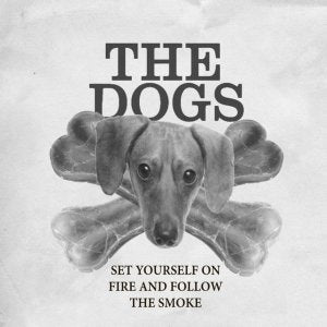 The Dogs - LP - Set Yourself on Fire and Follow The Smoke