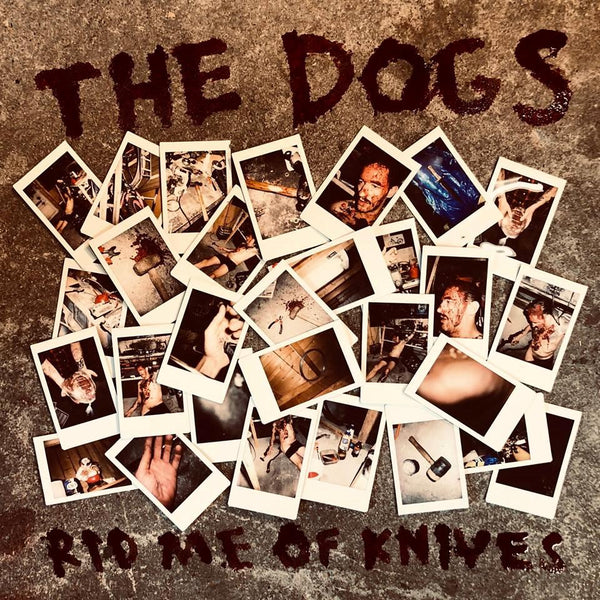 The Dogs - LP - Rid Me of Knives