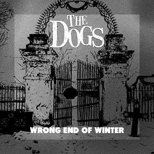 "The Dogs - Singel ""7 - Wrong end of Winter / As i hurt us"