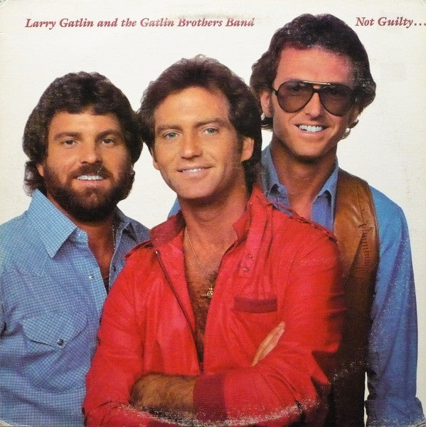 Larry Gatlin & The Gatlin Brothers Band* ‎– Not Guilty
