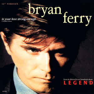 Bryan Ferry ‎– Is Your Love Strong Enough (Extended Version)