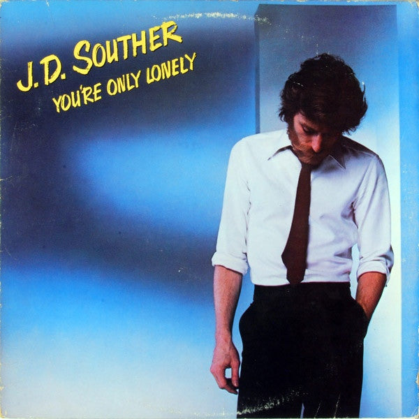 J.D. Souther ‎– You're Only Lonely