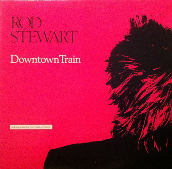 Rod Stewart ‎– Downtown Train (Selections From The Storyteller Anthology)