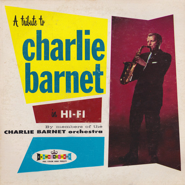 Members Of The Charlie Barnet Orchestra* ‎– A Tribute To Charlie Barnet In Hi-Fi By Members Of The Charlie Barnet Orchestra