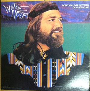 Willie Nelson ‎– Don't You Ever Get Tired Of Hurting Me
