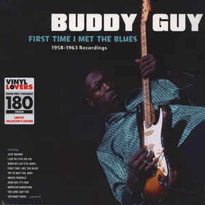 Buddy Guy ‎– First Time I Met The Blues: 1958-1963 Recordings (NEW PRESSING)