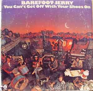 Barefoot Jerry ‎– You Can't Get Off With Your Shoes On