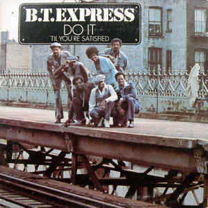 B.T. Express ‎– Do It ('Til You're Satisfied)