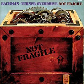 Bachman-Turner Overdrive ‎– Not Fragile