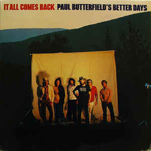 Paul Butterfield's Better Days ‎– It All Comes Back