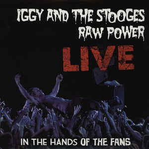 Iggy And The Stooges ‎– Raw Power Live (In The Hands Of The Fans) (NEW VINYL)