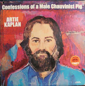 Artie Kaplan ‎– Confessions Of A Male Chauvinist Pig