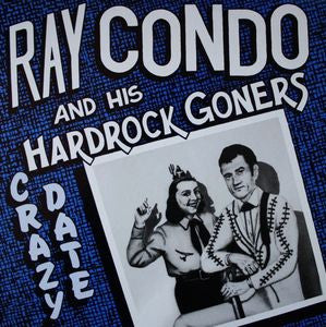 Ray Condo and his Hardrock Goners - Crazy Date