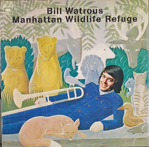 Bill Watrous ‎– Manhattan Wildlife Refuge