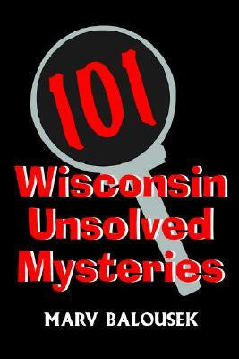 101 Wisconsin Unsolved Mysteries