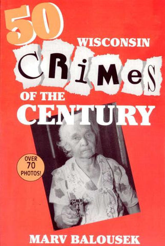 50 Wisconsin Crimes of the Century