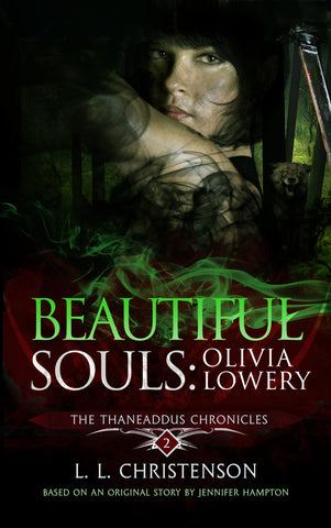 Beautiful Souls: Olivia Lowery, THE THANEADDUS CHRONICLES |  SERIES PREVIEW