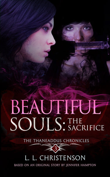Beautiful Souls: The Sacrifice, THE THANEADDUS CHRONICLES |  SERIES PREVIEW