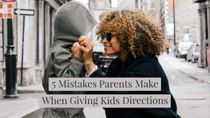 5 Mistakes Parents Make When Giving Kids Directions ThinkerNation