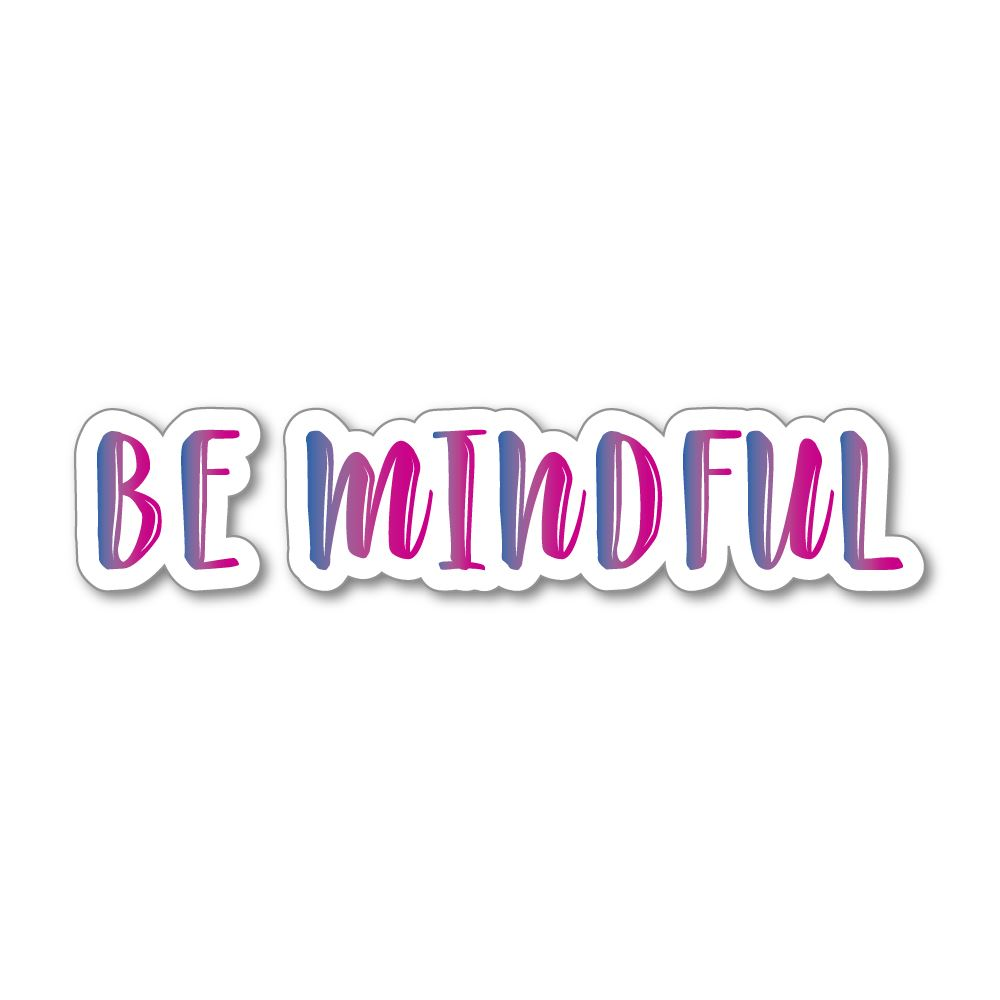 Be Mindful Sticker Decal