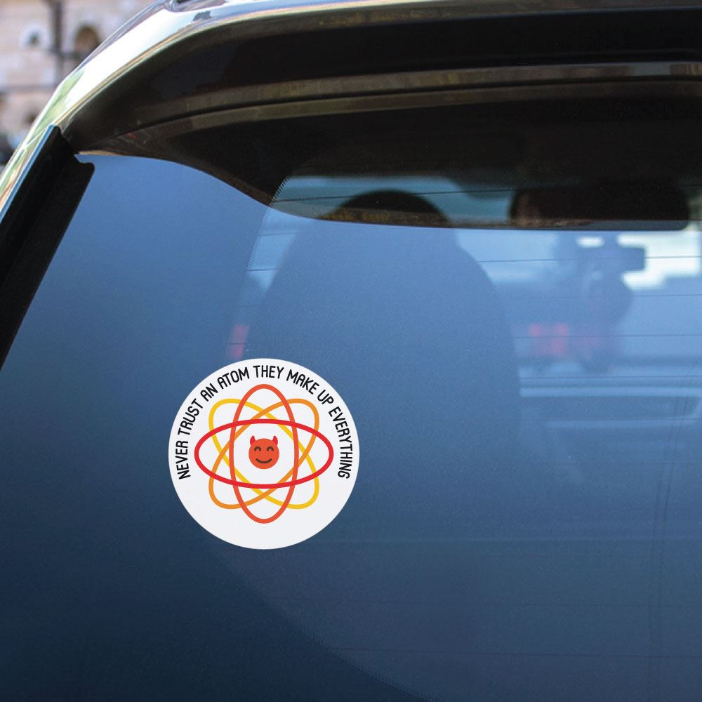 Never Trust An Atom Sticker Decal