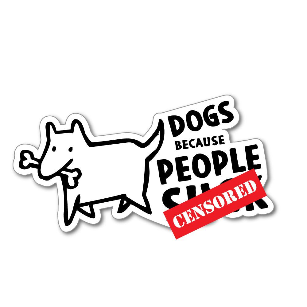 Dogs Because People Suck Sticker Decal