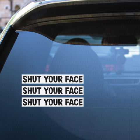 3X Shut Your Face Sticker Decal